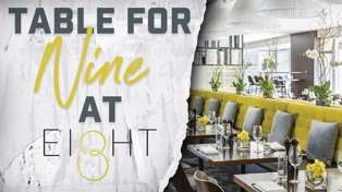 WIN A TABLE FOR NINE AT EIGHT RESTAURANT!